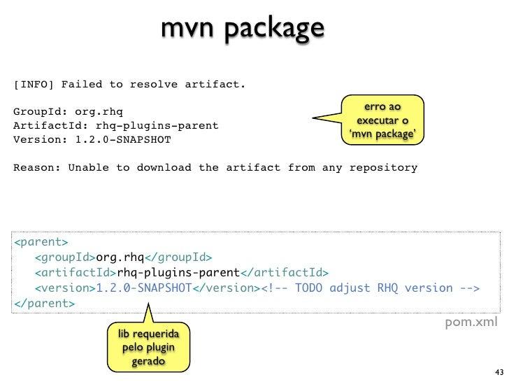 mvn package [INFO] Failed to resolve artifact.  GroupId: org.rhq                                   erro ao ArtifactId: rhq...