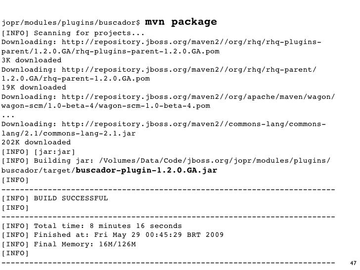 jopr/modules/plugins/buscador$ mvn package [INFO] Scanning for projects... Downloading: http://repository.jboss.org/maven2...