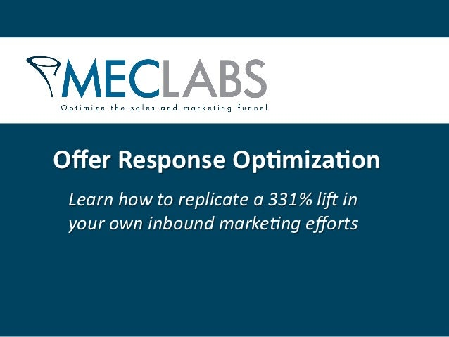 Offer Response Op+miza+on  Learn how to replicate a 331% li2 in  your own inbound marke9ng eff...