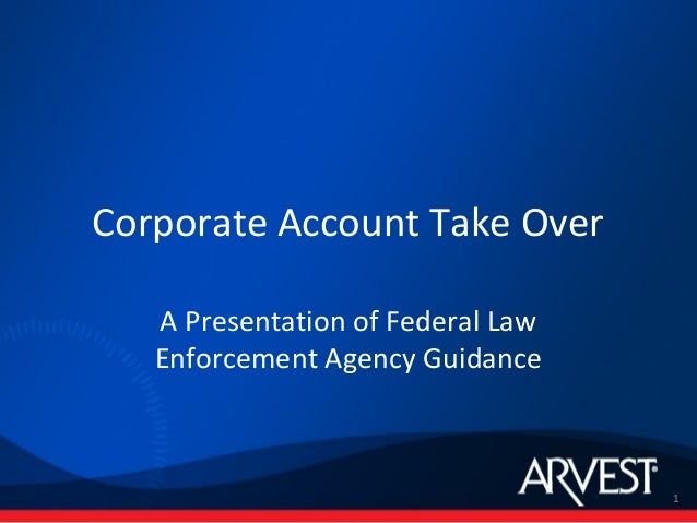 Corporate Account Take Over   A Presentation of Federal Law   Enforcement Agency Guidance                                 ...
