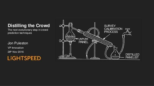 Distilling the Crowd Jon Puleston VP Innovation 28th Nov 2016 The next evolutionary step in crowd prediction techniques
