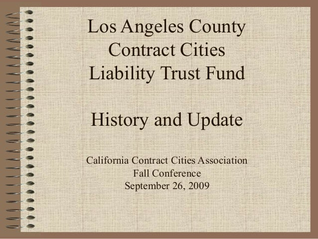 Los Angeles County Contract Cities Liability Trust Fund History and Update California Contract Cities Association Fall Con...