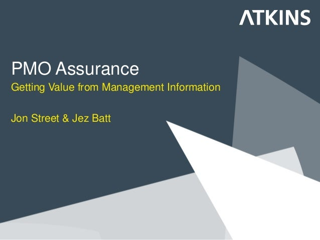 PMO Assurance Getting Value from Management Information Jon Street & Jez Batt