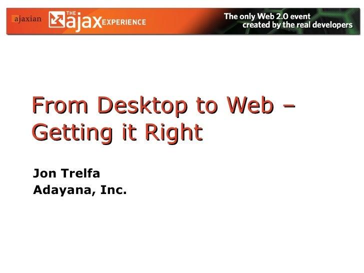 From Desktop to Web – Getting it Right Jon Trelfa Adayana, Inc.