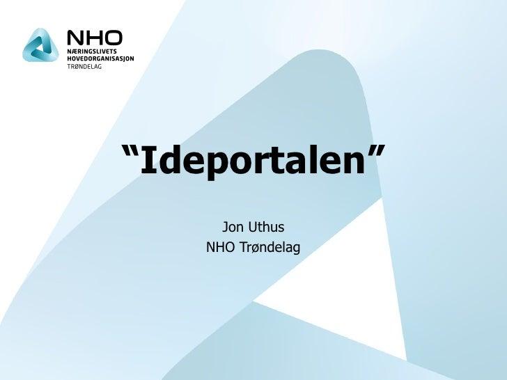 """"""" Ideportalen"""" Jon Uthus NHO Trøndelag"""