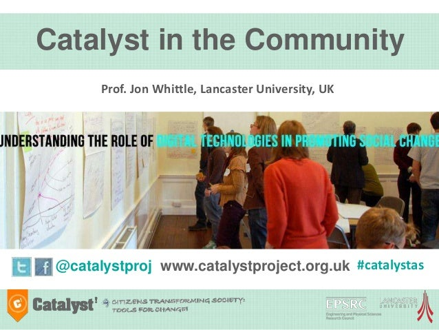 Catalyst in the Community Prof. Jon Whittle, Lancaster University, UK  @catalystproj www.catalystproject.org.uk #catalysta...