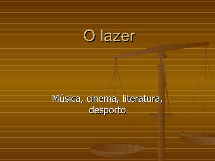 O lazer Música, cinema, literatura, desporto