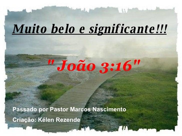 """Muito belo e significante!!!    """" João 3:16"""" Passado por Pastor Marcos Nascimento Criação: Kélen Rezende"""