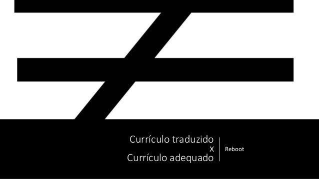 Currículo traduzido x Currículo adequado Reboot