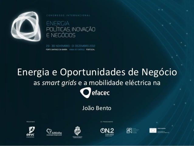 Energia e Oportunidades de Negócio   as smart grids e a mobilidade eléctrica na                   João Bento