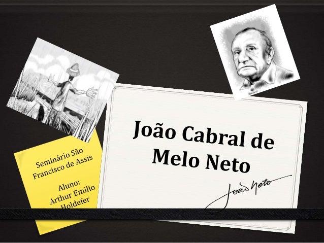 João Cabral e o modernismo  0 João Cabral nasceu em Recife(PE), em  janeiro de 1920.  0 Primo, paterno, de Manuel Bandeira...
