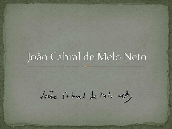 • João Cabral de Melo Neto nasceu na cidade de Recife -  PE, no dia 09 de janeiro de 1920• É o segundo filho de Luiz Antôn...