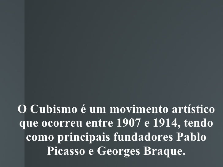 O Cubismo é um movimento artístico que ocorreu entre 1907 e 1914, tendo como principais fundadores Pablo Picasso e Georges...