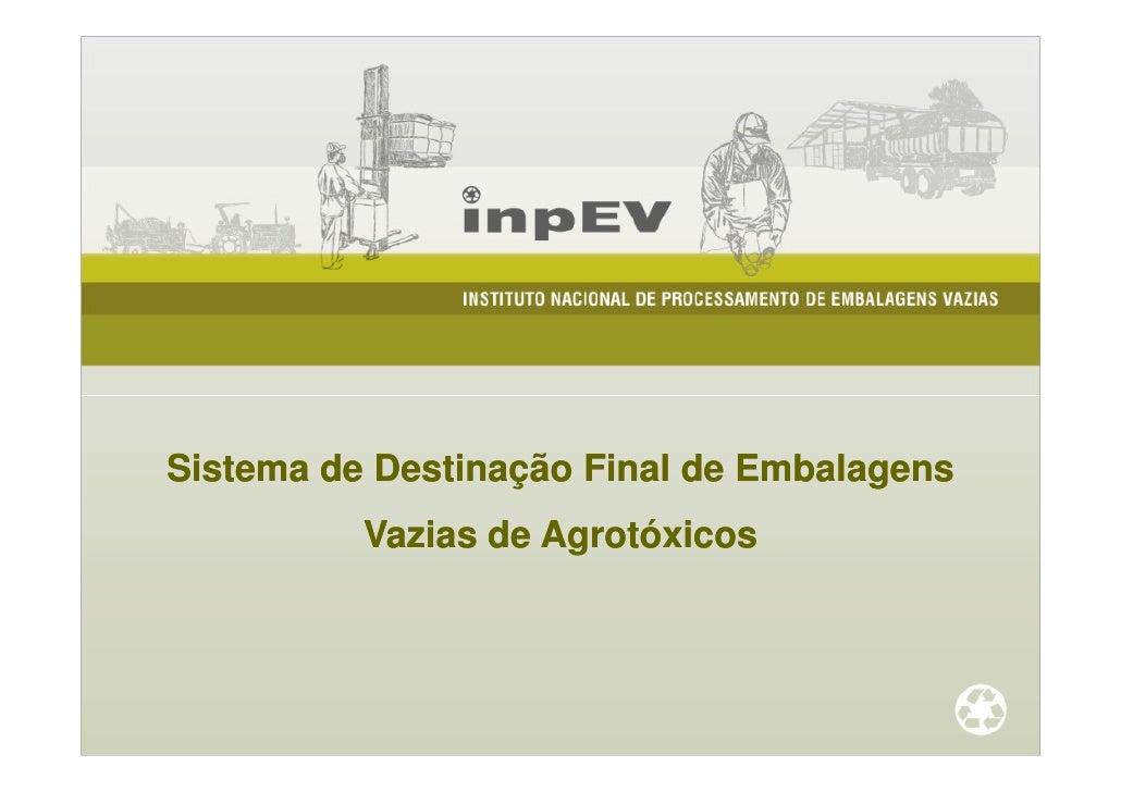 Sistema de Destinação Final de Embalagens           Vazias de Agrotóxicos