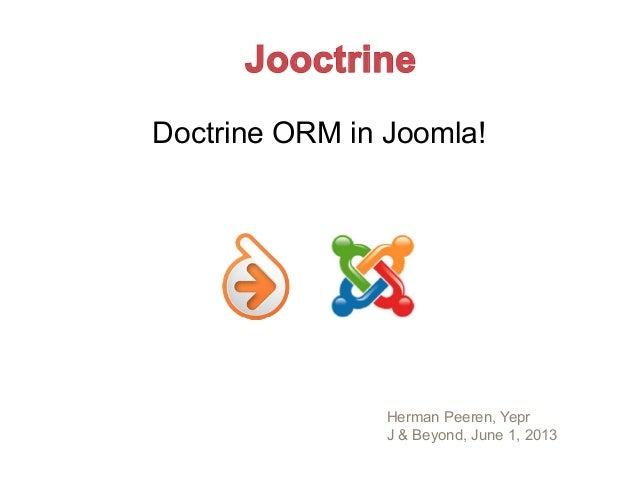 Doctrine ORM in Joomla!Herman Peeren, YeprJ & Beyond, June 1, 2013Jooctrine