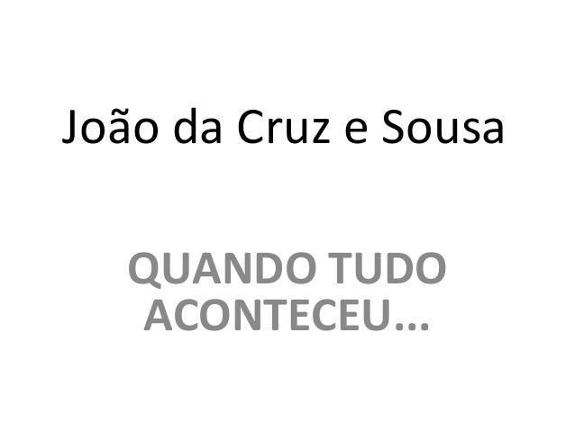 João da Cruz e Sousa QUANDO TUDO ACONTECEU...