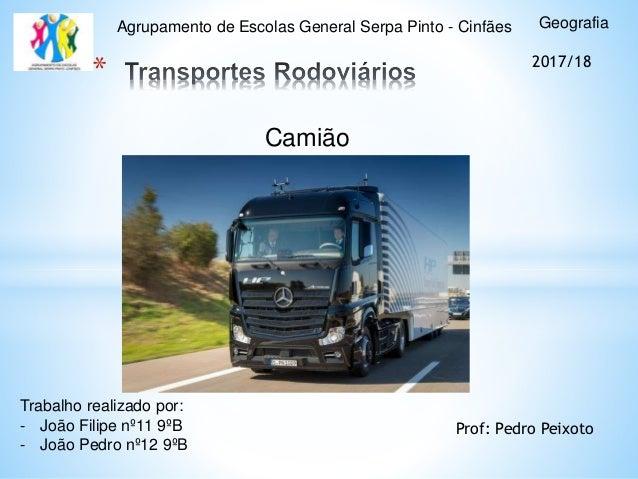 * Camião GeografiaAgrupamento de Escolas General Serpa Pinto - Cinfães Trabalho realizado por: - João Filipe nº11 9ºB - Jo...
