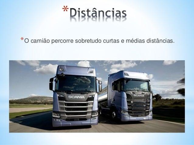 * *O camião percorre sobretudo curtas e médias distâncias.