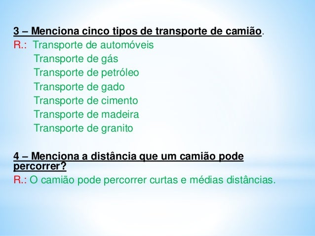 3 – Menciona cinco tipos de transporte de camião. R.: Transporte de automóveis Transporte de gás Transporte de petróleo Tr...