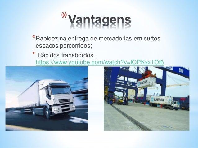 *Rapidez na entrega de mercadorias em curtos espaços percorridos; * Rápidos transbordos. https://www.youtube.com/watch?v=I...