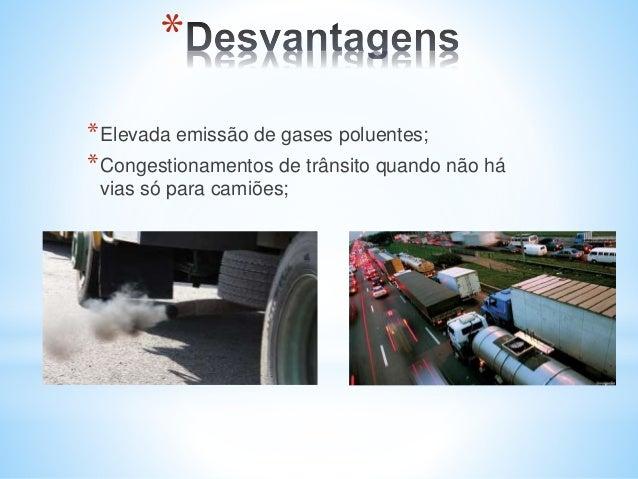 * *Elevada emissão de gases poluentes; *Congestionamentos de trânsito quando não há vias só para camiões;