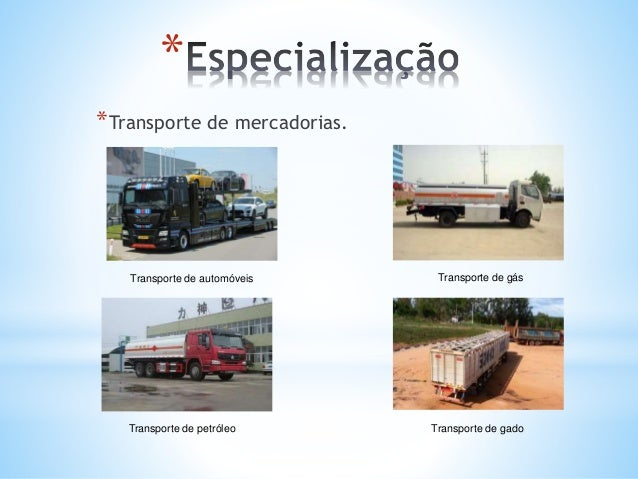 * *Transporte de mercadorias. Transporte de automóveis Transporte de gás Transporte de petróleo Transporte de gado