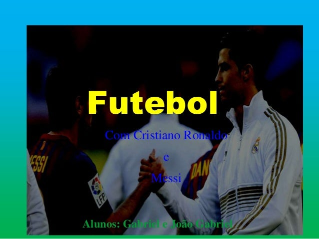 Futebol  Com Cristiano Ronaldo  e  Messi  Alunos: Gabriel e João Gabriel