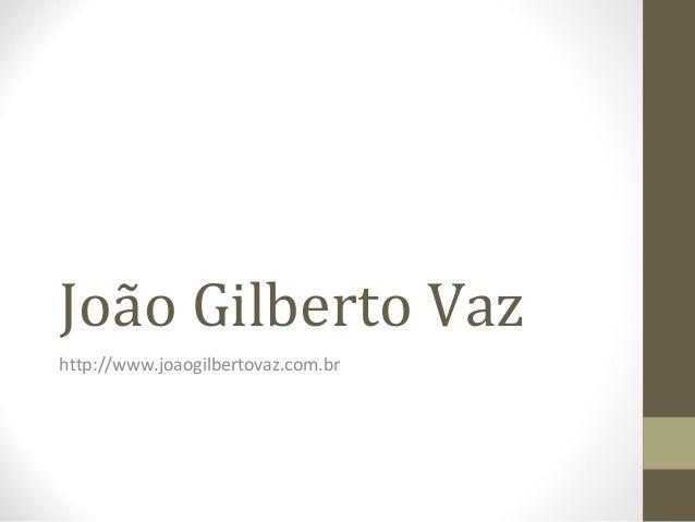 João Gilberto Vazhttp://www.joaogilbertovaz.com.br