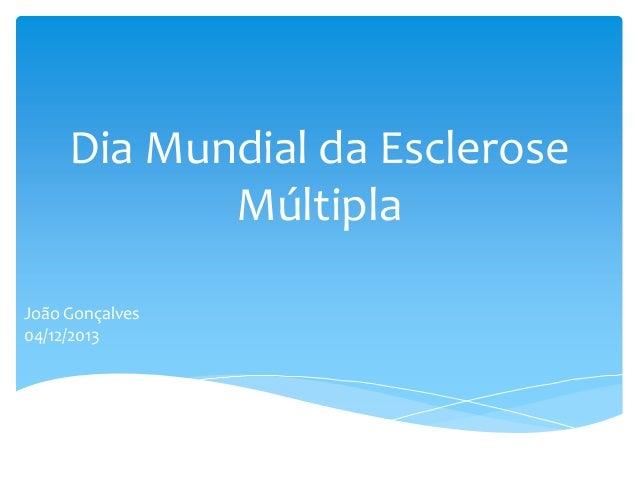 Dia Mundial da Esclerose Múltipla João Gonçalves 04/12/2013