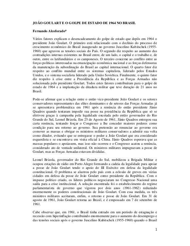 JOÃO GOULART E O GOLPE DE ESTADO DE 1964 NO BRASIL Fernando Alcoforado* Vários fatores explicam o desencadeamento do golpe...