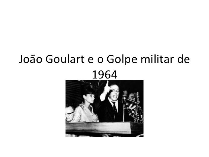 João Goulart e o Golpe militar de 1964