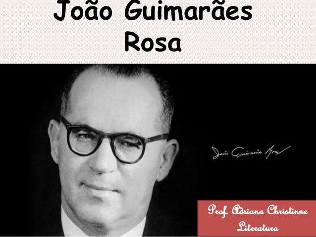 João Guimarães Rosa Prof. Adriana Christinne Literatura