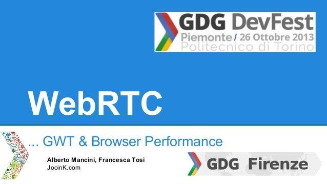 WebRTC ... GWT & Browser Performance Alberto Mancini, Francesca Tosi JooinK.com