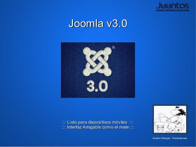 Joomla v3.0::: Listo para dispositivos móviles :::::: Interfaz Amigable como el mate :::                                  ...