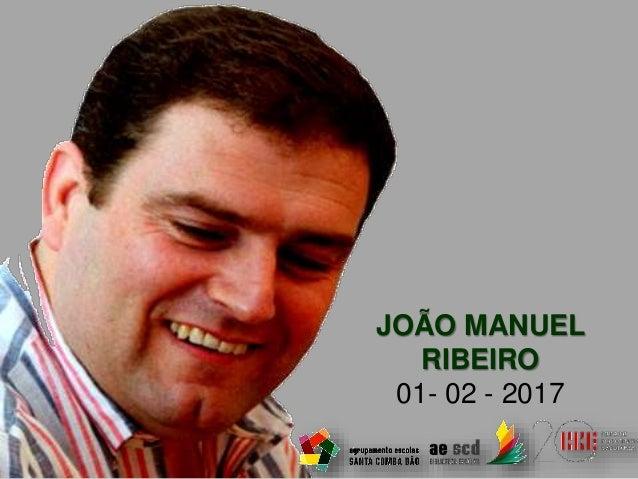 JOÃO MANUEL RIBEIRO 01- 02 - 2017