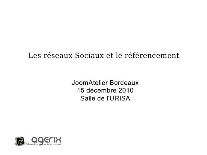 Les réseaux Sociaux et le référencement JoomAtelier Bordeaux 15 décembre 2010 Salle de l'URISA