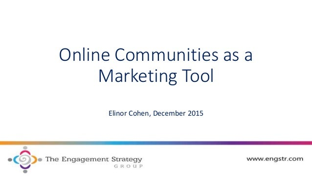 Online Communities as a Marketing Tool Elinor Cohen, December 2015