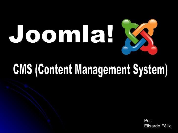 CMS (Content Management System) Joomla! Por: Elisardo Félix