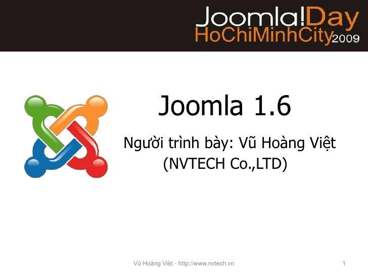 Joomla 1.6Ngườitrìnhbày: VũHoàngViệt(NVTECH Co.,LTD)<br />VũHoàngViệt - http://www.nvtech.vn<br />1<br />