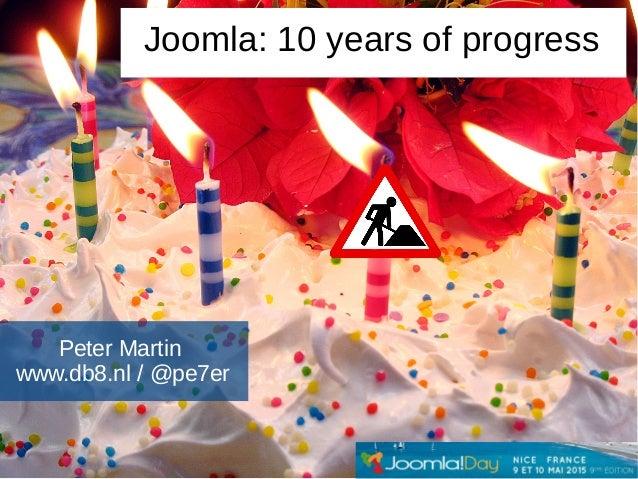 Peter Martin www.db8.nl / @pe7er Joomla: 10 years of progress