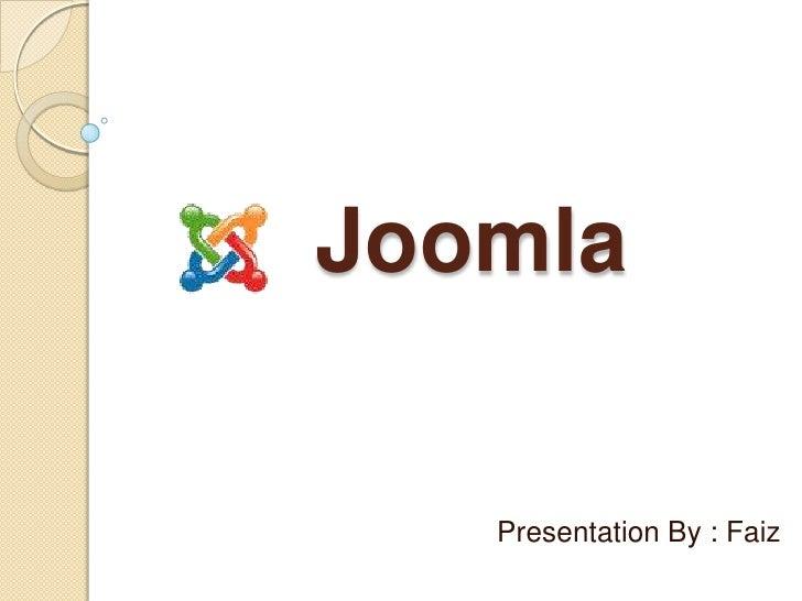 Joomla<br />Presentation By : Faiz<br />