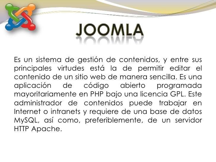 JOOMLA<br />Es un sistema de gestión de contenidos, y entre sus principales virtudes está la de permitir editar el conteni...