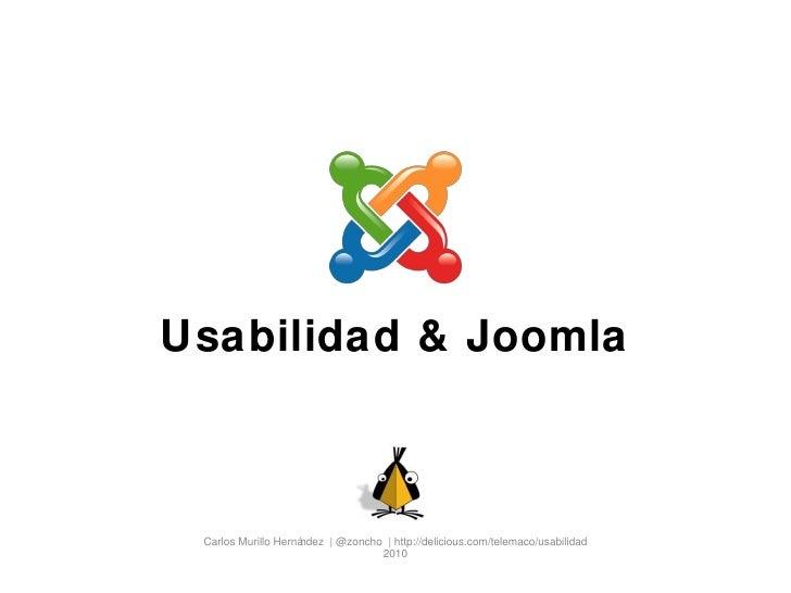 Usabilidad & Joomla Carlos Murillo Hernández  | @zoncho  | http://delicious.com/telemaco/usabilidad 2010