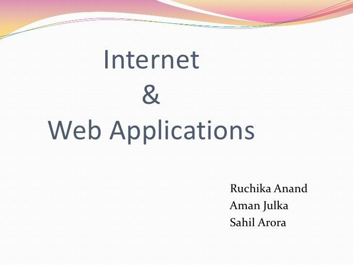 Internet & Web Applications<br />RuchikaAnand<br />AmanJulka<br />SahilArora<br />