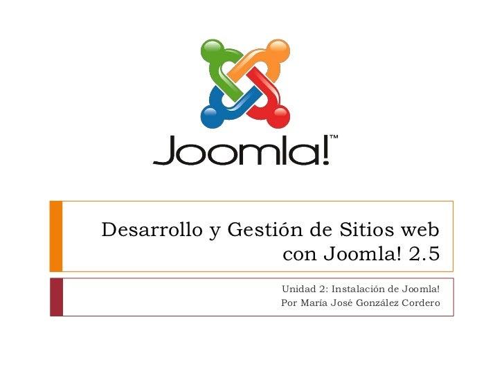 Desarrollo y Gestión de Sitios web                  con Joomla! 2.5                  Unidad 2: Instalación de Joomla!     ...