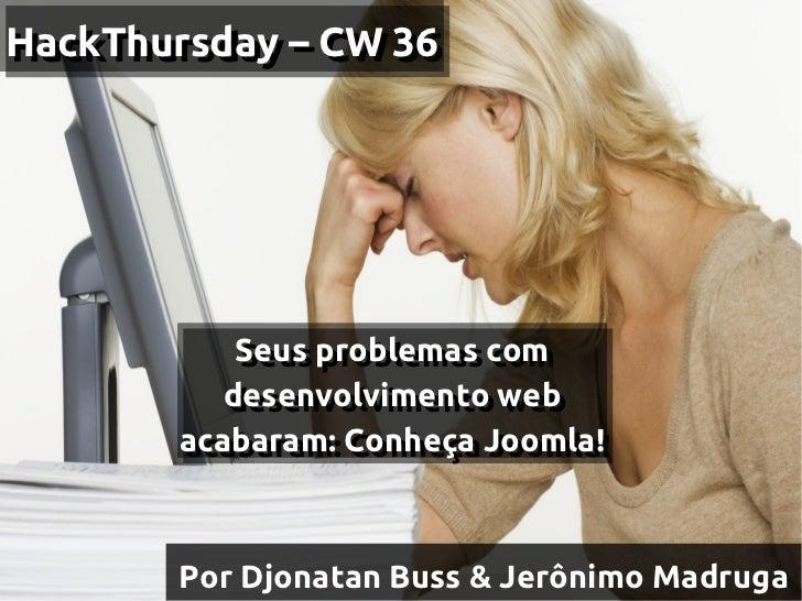 HackThursday – CW 36HackThursday – CW 36           Seus problemas com           Seus problemas com          desenvolviment...