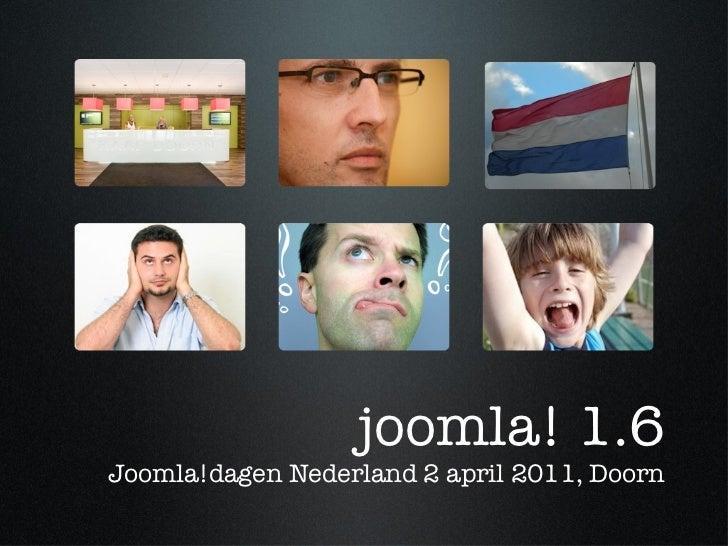 joomla! 1.6 Joomla!dagen Nederland 2 april 2011, Doorn