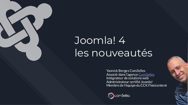 Joomla! 4 les nouveautés Yannick Berges Com3elles Associé dans l'agence Com3elles Intégrateur de solutions web Administrat...