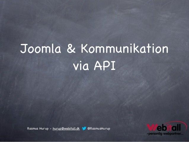 Joomla & Kommunikation        via APIRasmus Hurup - hurup@webitall.dk   @RasmusHurup