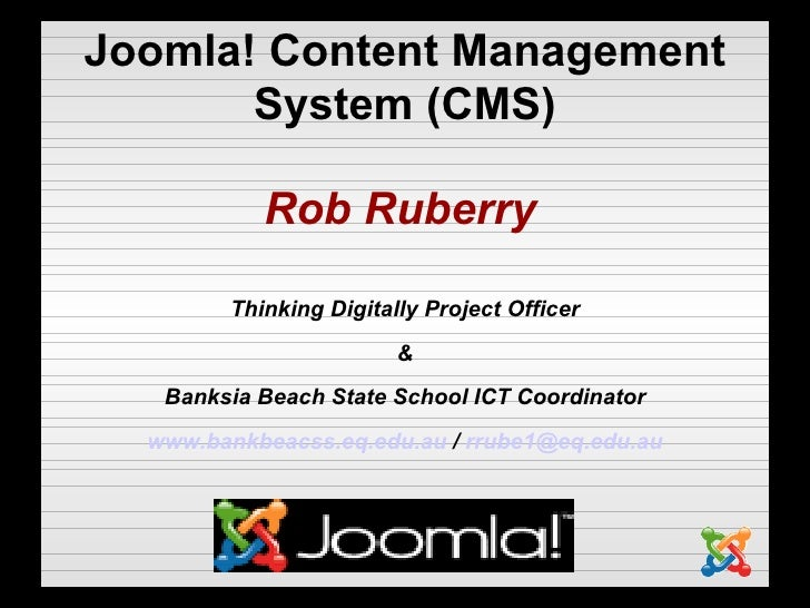 Joomla! Content Management System (CMS)‏ <ul><li>Rob Ruberry   </li></ul><ul><li>Thinking Digitally Project Officer </li><...